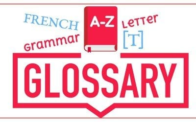 French Grammar Glossary – Letter [T]
