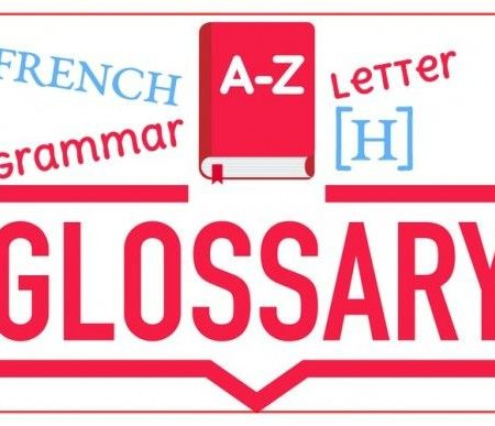 French Grammar Glossary – Letter [H]